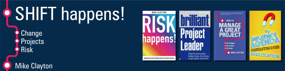 Shift Happens! Mike Clayton's blog about projects, risk and change.